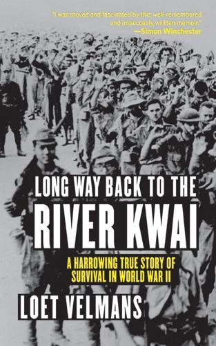 Long Way Back to the River Kwai: A Harrowing True Story of Survival in World War II (Paperback)