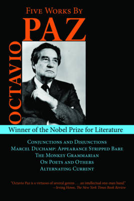 Five Works by Octavio Paz: Conjunctions and Disjunctions / Marcel Duchamp: Appearance Stripped Bare / The Monkey Grammarian / On Poets and Others / Alternating Current - Arcade Classics (Hardback)