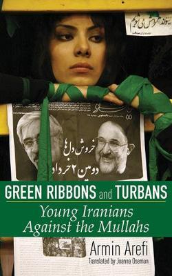 Green Ribbons and Turbans: Young Iranians Against the Mullahs (Hardback)