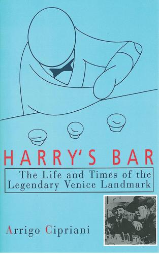Harry's Bar: The Life and Times of the Legendary Venice Landmark (Hardback)