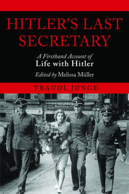 Hitler's Last Secretary: A Firsthand Account of Life with Hitler (Paperback)