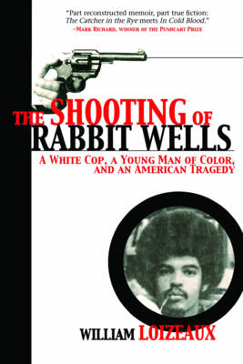 The Shooting of Rabbit Wells: A White Cop, a Young Man of Color, and an American Tragedy (Paperback)