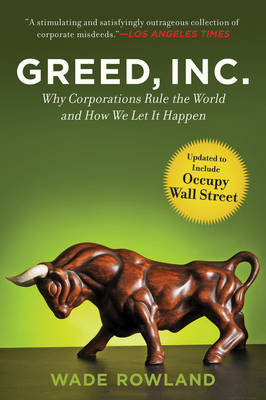 Greed, Inc.: Why Corporations Rule the World and How We Let It Happen (Paperback)