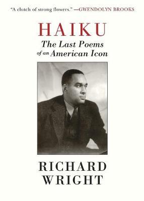 Haiku: The Last Poetry of Richard Wright (Hardback)