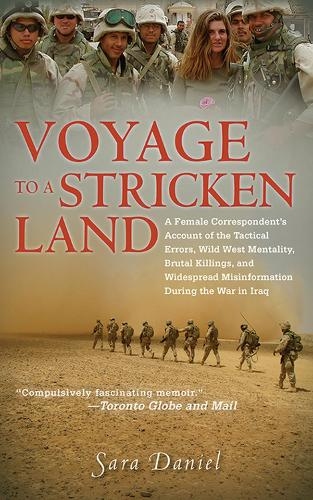 Voyage to a Stricken Land: A Woman Reporter's Battlefield Reporting on the War in Iraq (Paperback)