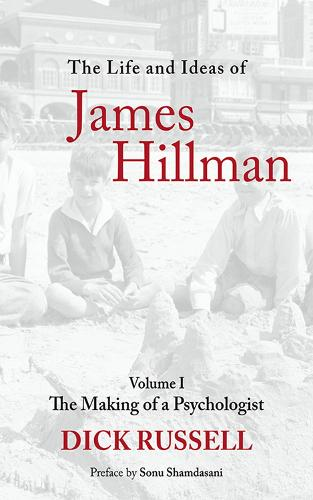 The Life and Ideas of James Hillman: Volume I: The Making of a Psychologist (Hardback)