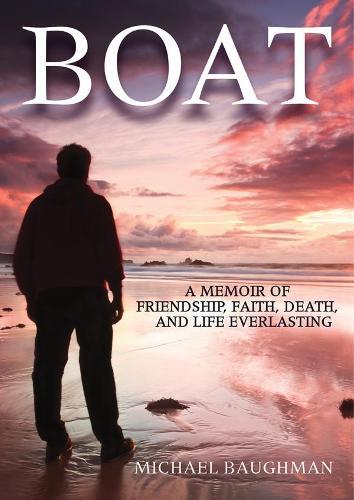 Boat: A Memoir of Friendship, Faith, Death, and Life Everlasing (Hardback)