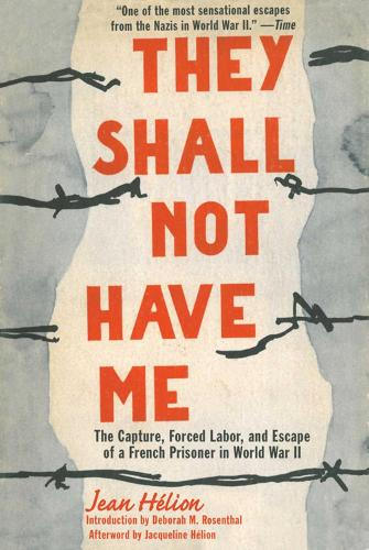 They Shall Not Have Me: The Capture, Forced Labor, and Escape of a French Prisoner in World War II (Hardback)