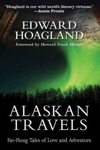 Alaskan Travels: Far-Flung Tales of Love and Adventure (Hardback)