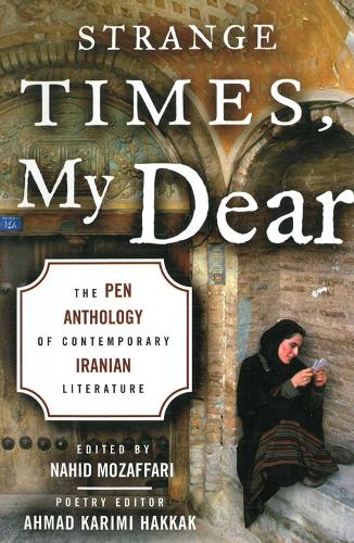 Strange Times, My Dear: The PEN Anthology of Contemporary Iranian Literature (Paperback)