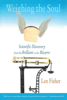 Scientific Discovery from the Brilliant to the Bizarre: The Doctor Who Weighed the Soul, and Other True Tales (Paperback)