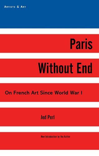 Paris Without End: On French Art Since World War I - Artists & Art (Hardback)