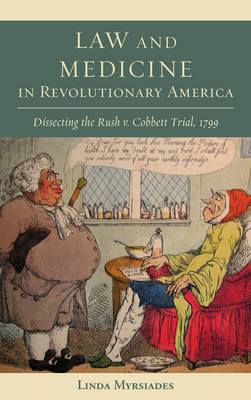 Law and Medicine in Revolutionary America: Dissecting the Rush v. Cobbett Trial, 1799 - Studies in Eighteenth-Century America and the Atlantic World (Hardback)
