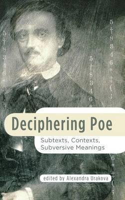 Deciphering Poe: Subtexts, Contexts, Subversive Meanings - Perspectives on Edgar Allan Poe (Hardback)