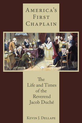America's First Chaplain: The Life and Times of the Reverend Jacob Duche - Studies in Eighteenth-Century America and the Atlantic World (Hardback)