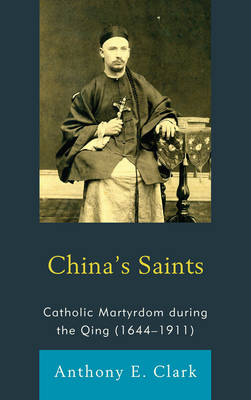 China's Saints: Catholic Martyrdom During the Qing (1644-1911) - Studies in Christianity in China (Paperback)