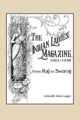 The Indian Ladies' Magazine, 1901-1938: From Raj to Swaraj (Hardback)