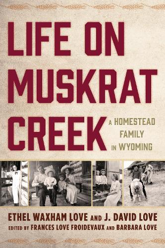 Life on Muskrat Creek: A Homestead Family in Wyoming (Hardback)