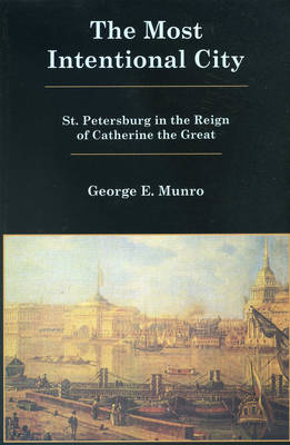 The Most Intentional City: St. Petersburg in the Reign of Catherine the Great (Paperback)
