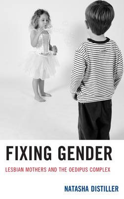 Fixing Gender: Lesbian Mothers and the Oedipus Complex (Paperback)