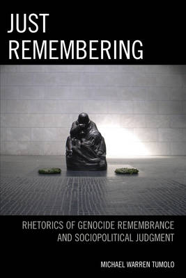 Just Remembering: Rhetorics of Genocide Remembrance and Sociopolitical Judgment - The Fairleigh Dickinson University Press Series in Communication Studies (Hardback)
