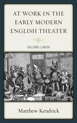 At Work in the Early Modern English Theater: Valuing Labor (Paperback)