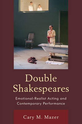 Double Shakespeares: Emotional-Realist Acting and Contemporary Performance - Shakespeare and the Stage (Hardback)
