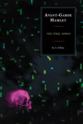 Avant-Garde Hamlet: Text, Stage, Screen - The Fairleigh Dickinson University Press Series on Shakespeare and the Stage (Hardback)