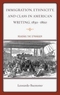 Immigration, Ethnicity, and Class in American Writing, 1830-1860: Reading the Stranger (Paperback)