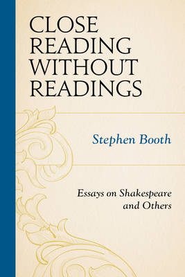 Close Reading without Readings: Essays on Shakespeare and Others (Paperback)