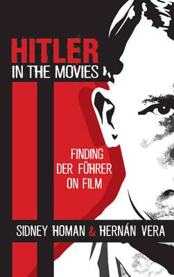 Hitler in the Movies: Finding Der Fuhrer on Film (Hardback)