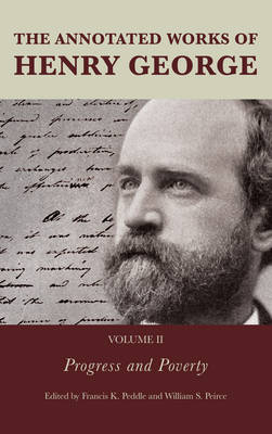 The Annotated Works of Henry George: Progress and Poverty - The Annotated Works of Henry George Volume 2 (Hardback)