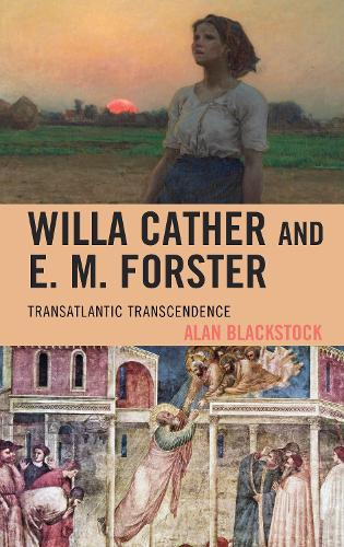 Willa Cather and E. M. Forster: Transatlantic Transcendence - The Fairleigh Dickinson University Press Series on Willa Cather (Hardback)