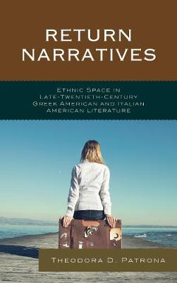 Return Narratives: Ethnic Space in Late-Twentieth-Century Greek American and Italian American Literature - The Fairleigh Dickinson University Press Series in Italian Studies (Hardback)