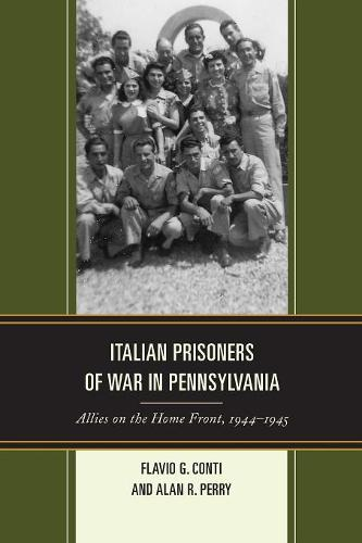 Italian Prisoners of War in Pennsylvania: Allies on the Home Front, 1944-1945 - The Fairleigh Dickinson University Press Series in Italian Studies (Paperback)
