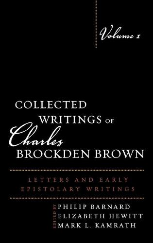 Collected Writings of Charles Brockden Brown: Letters and Early Epistolary Writings - Collected Writings of Charles Brockden Brown Volume 1 (Hardback)