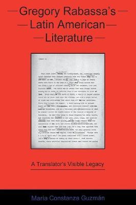 Gregory Rabassa's Latin American Literature: A Translator's Visible Legacy (Paperback)