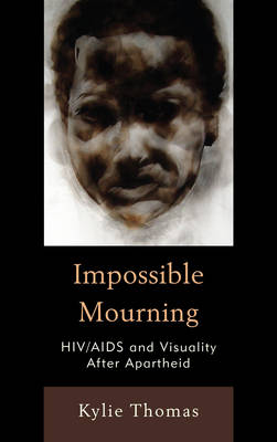 Impossible Mourning: HIV/AIDS and Visuality After Apartheid (Hardback)