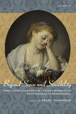 Beyond Sense and Sensibility: Moral Formation and the Literary Imagination from Johnson to Wordsworth - Transits: Literature, Thought & Culture, 1650-1850 (Paperback)