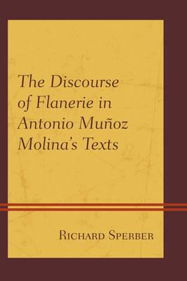 The Discourse of Flanerie in Antonio Munoz Molina's Texts (Hardback)