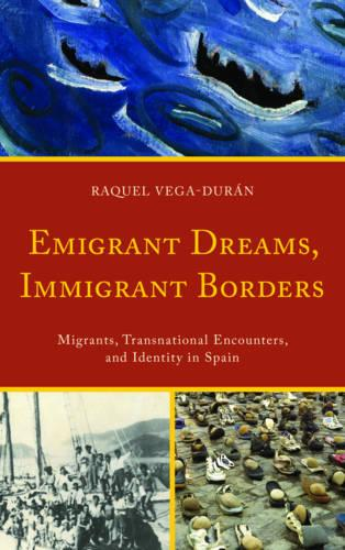 Emigrant Dreams, Immigrant Borders: Migrants, Transnational Encounters, and Identity in Spain (Paperback)