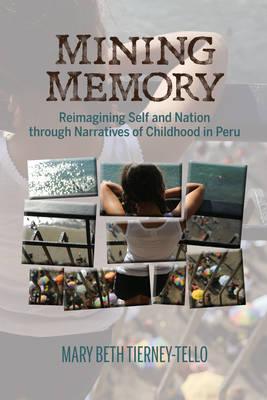Mining Memory: Reimagining Self and Nation through Narratives of Childhood in Peru - Bucknell Studies in Latin American Literature & Theory (Hardback)