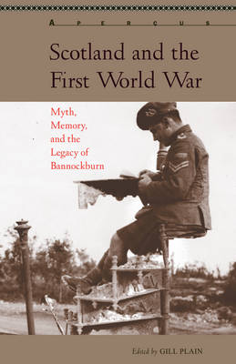 Scotland and the First World War: Myth, Memory, and the Legacy of Bannockburn - Apercus: Histories Texts Cultures (Hardback)