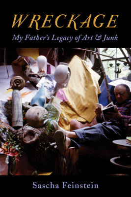 Wreckage: My Father's Legacy of Art & Junk (Hardback)
