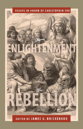 From Enlightenment to Rebellion: Essays in Honor of Christopher Fox (Hardback)