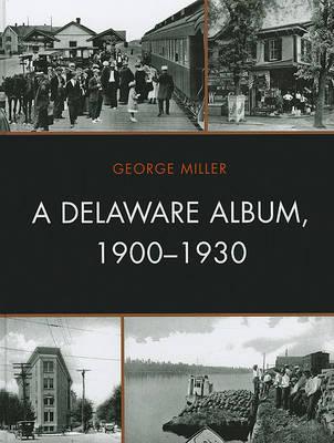 A Delaware Album, 1900-1930 - Cultural Studies of Delaware and the Eastern Shore (Hardback)