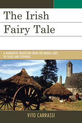 The Irish Fairy Tale: A Narrative Tradition from the Middle Ages to Yeats and Stephens (Paperback)