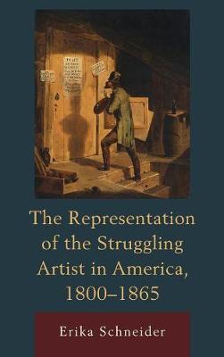 The Representation of the Struggling Artist in America, 1800-1865 (Hardback)