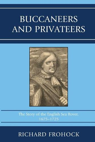Buccaneers and Privateers: The Story of the English Sea Rover, 1675-1725 (Paperback)
