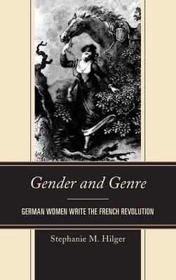 Gender and Genre: German Women Write the French Revolution (Hardback)